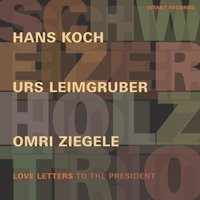 Love Letters to the President — Schweizer Holz Trio