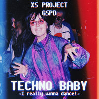Techno Baby (I Really Wanna Dance!) — GSPD, XS Project