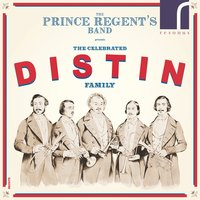 The Celebrated Distin Family: Music for Saxhorn Ensemble — Thomas Arne, James Kent, The Prince Regent's Band, André Grétry, Benoit Constant Fauconnier, Theodore Distin