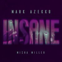 Insane — Mark Azekko, Misha Miller