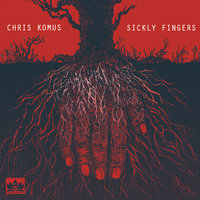 Sickly Fingers — Chris Komus