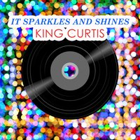It Sparkles And Shines — King Curtis