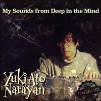 My Sounds from Deep in the Mind — Yuki Ato Narayan