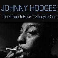Johnny Hodges: The Eleventh Hour + Sandy's Gone — Johnny Hodges