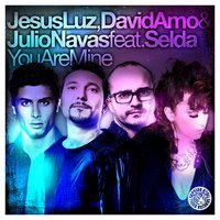 You Are Mine — Jesus Luz, David Amo & Julio Navas feat. Selda, Jesus Luz & David Amo & Julio Navas