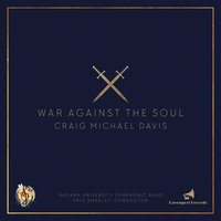 Craig Michael Davis: War Against the Soul — Indiana University Symphonic Band & Eric Smedley, Indiana University Symphonic Band, Eric Smedley & Craig Michael Davis