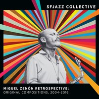 Miguel Zenón Retrospective: Original Compositions, 2004-2016 — Jeff Cressman, SFJazz Collective