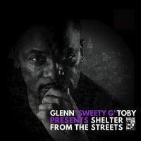 Shelter from the Streets — Glenn Sweety G Toby