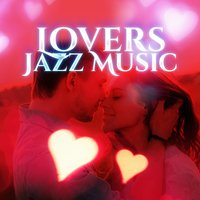 Lovers Jazz Music – Hot Night, Sensual Jazz Music, Love Making, Happy Together, Background Music for Massage — Love Mood Jazz