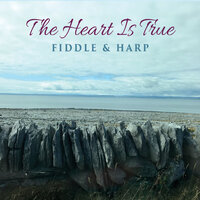 The Heart Is True — Fiddle & Harp