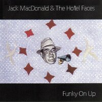 Funky on Up — Jack MacDonald, The Hotel Faces
