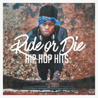 Ride or Die Hip Hop Hits — Hip Hop's Finest, Hits Etc., Hip Hop Audio Stars