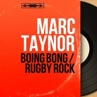 Boing Bong / Rugby Rock — Marc Taynor