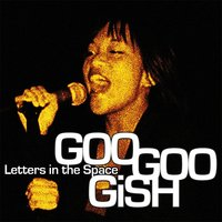 Letters in the Space — Goo Goo Gish