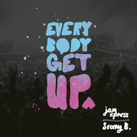 Everybody Get Up — Jam Xpress, Seany B