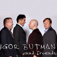 IGOR BUTMAN & FRIENDS — Игорь Бутман