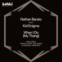 When I Do (My Thang) — Nathan Barato feat. Kid Enigma