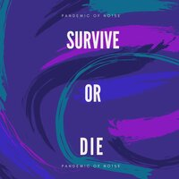 Survive or Die — Pandemic Of No!se