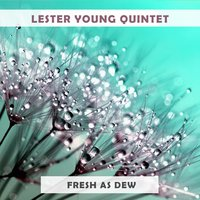 Fresh As Dew — Lester Young Quintet, Jammin' The Blues, Lester Young & His Band, Helen Humes & Her All Stars, Lester Young Quintet, Jammin' The Blues, Lester Young & His Band, Helen Humes & Her All Stars