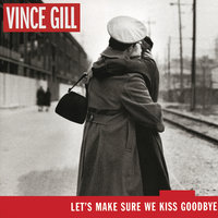 Let's Make Sure We Kiss Goodbye — Vince Gill