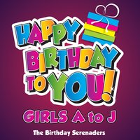 Happy Birthday to You! Girls A to J — The Birthday Serenaders