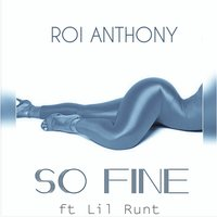 So Fine — Lil Runt, Roi Anthony