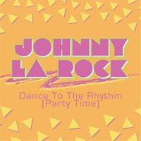 Dance to the Rhythm (Party Time) — Johnny La Rock