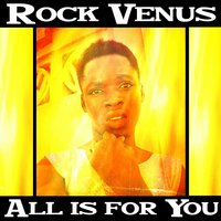 All Is for You — Rock Venus
