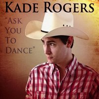 Ask You to Dance — Kade Rogers