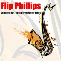 Flip Phillips: Complete 1947-1951 Verve Master Takes — Flip Phillips