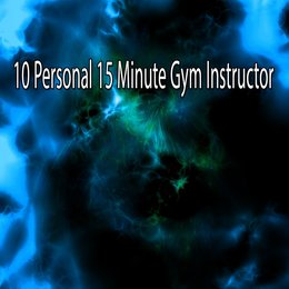 10 Personal 15 Minute Gym Instructor — Running Music Workout