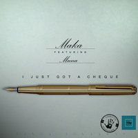 I Just Got a Cheque — Maka, Maka feat. Muna