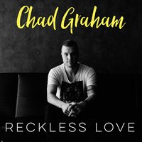 Reckless Love — Chad Graham