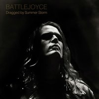 Dragged by Summer Storm — Battlejoyce