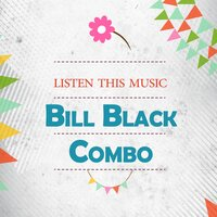 Listen This Music — Bill Black Combo