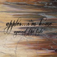 Against the Tide — apples... i'm home