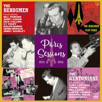 The Herdsmen & The Kentonians. Paris Sessions 1954 & 1956 — Ralph Burns, Martial Solal, Mel Lewis, Don Rendell, Bill Perkins, Henri Renaud