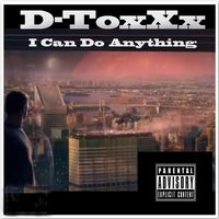I Can Do Anything — D-ToxXx