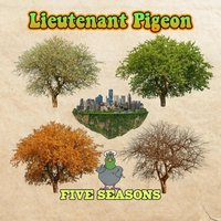 The 5 Seasons — Lieutenant Pigeon