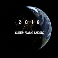 2018 Sleep Piano Music — Chill Out Piano