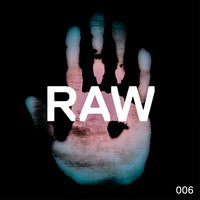 Raw 006 — Alex Mine, D-Deck, Alex Mine & D-Deck
