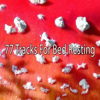 77 Tracks For Bed Resting — Baby Sleep Through the Night