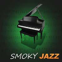 Smoky Jazz – Ambient Piano Jazz, Instrumental Music Sounds, Wine Bar, Background to Club & Bar, Night Jazz — Smooth Jazz Band