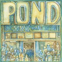 Live at the X-Ray Cafe — Pond