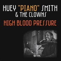 "High Blood Pressure — Huey ""Piano"" Smith, The Clowns, Huey ""Piano"" Smith 