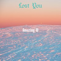 Lost You — Amazing W