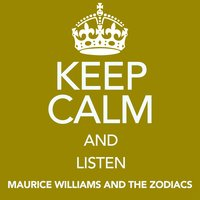 Keep Calm and Listen Maurice Williams and the Zodiacs — Maurice Williams and The Zodiacs