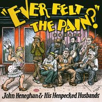 Ever Felt the Pain? — John Heneghan & His Henpecked Husbands