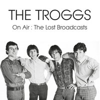 On Air : The Lost Broadcasts — The Troggs