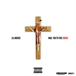 Lil Mouse - Nail 'Em To The Cross